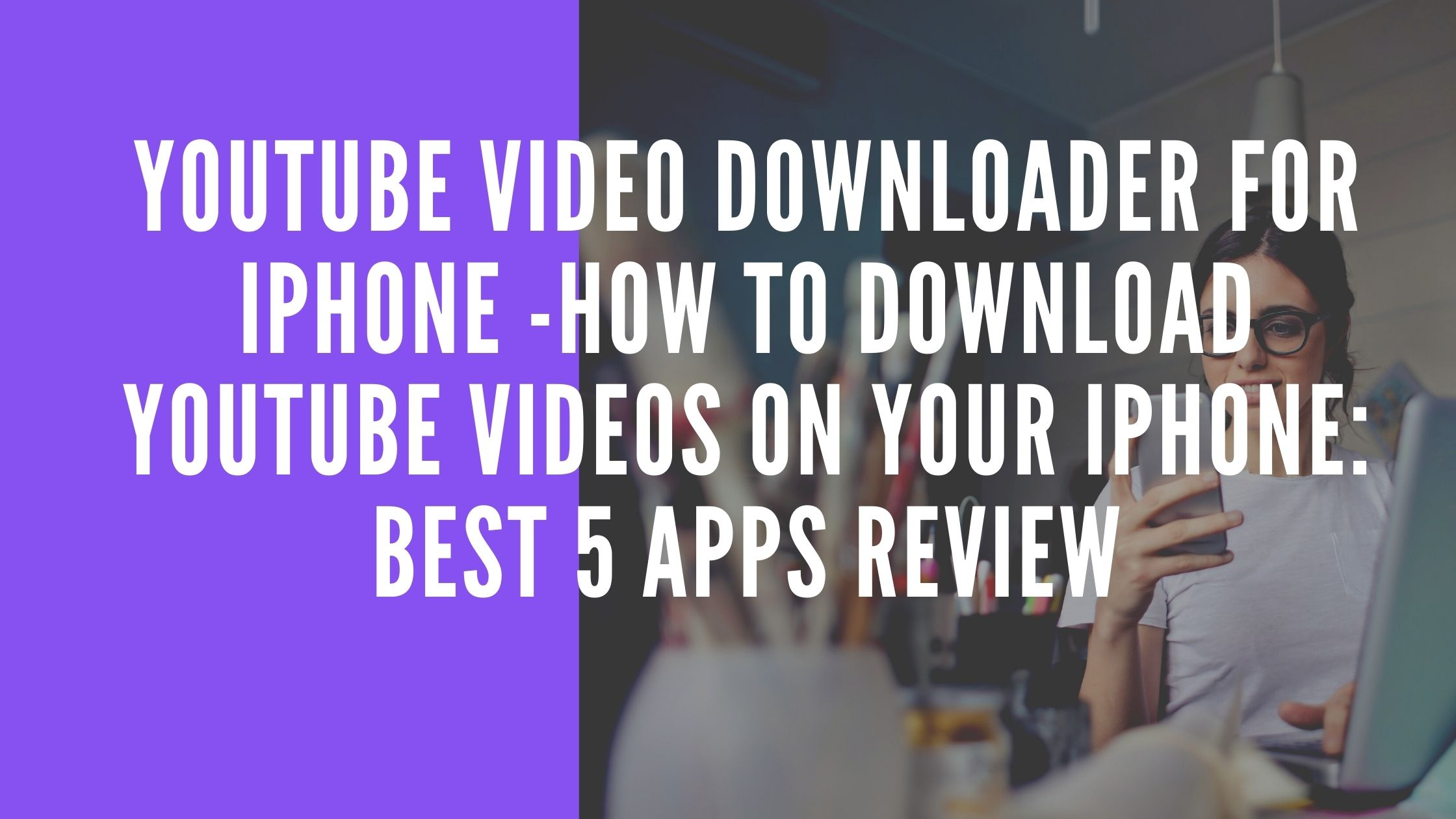 YouTube Video Downloader for iPhone -How to Download YouTube Videos on Your iPhone: Best 5 Apps Review